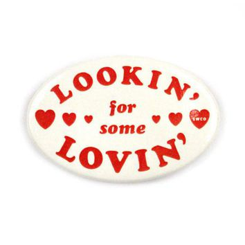 Lookin' For Some Lovin' Big Pinback Button