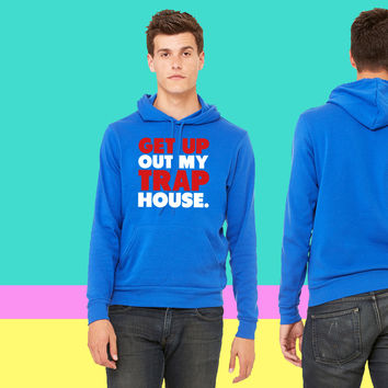 Get Up Out My Trap House sweatshirt hoodie