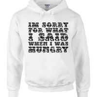 Sorry for what I said When I was Hungry Hoodie Hooded Sweatshirt Gift Humor Food Joke boyfriend Foodie College Joke Christmas Hipster Nerd