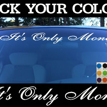 It's only Money Windshield Visor Die Cut Vinyl Decal Sticker