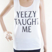 Yeezy Taught Me kanye west pop rock shirt women tshirt women tank top tunic top singlet sleeveless size S M L