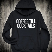 Coffee Till Cocktails Caffeine Addict Slogan Hoodie Cute Sassy Sweatshirt Funny Gift Tops