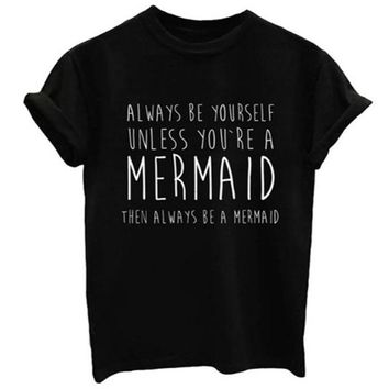 alway be yourself unless you're mermaid 2018 Women Tshirt Cotton Casual Funny Shirt For Lady Street Top Tee Harajuku Hipster