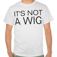 not a wig tees