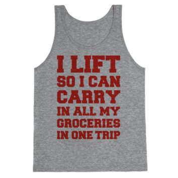 I LIFT SO I CAN CARRY IN ALL MY GROCERIES IN ONE TRIP