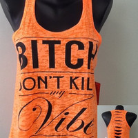 TANK TOP- Bitch don't kill my vibe