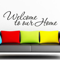 Welcome to our home - Art Wall Decals Wall Stickers Vinyl Decal Quote Wall Decal