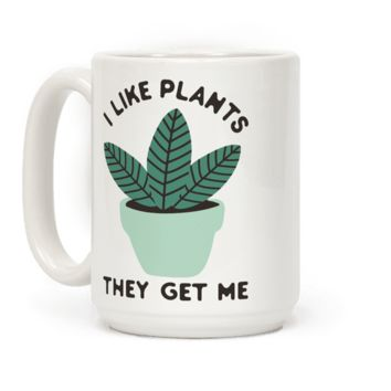 I LIKE PLANTS THEY GET ME MUG