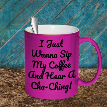 I Just Wanna Sip My Coffee And Hear A Cha-Ching Metallic Coffee Mug For Etsy Sellers And Online Marketers, Funny Gift For Etsy Sellers