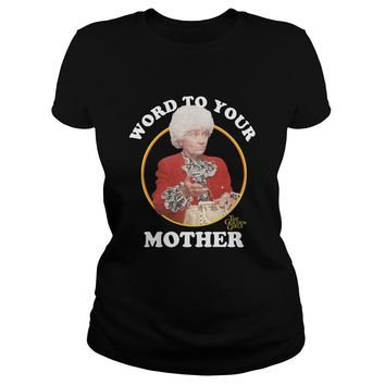 Word To Your Mother The Golden Girls Estelle Getty Shirt Classic Ladies Tee