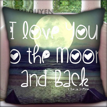 I Love You to The Moon And Back - Pillow Cover Pillow Case and Decorated Pillow.