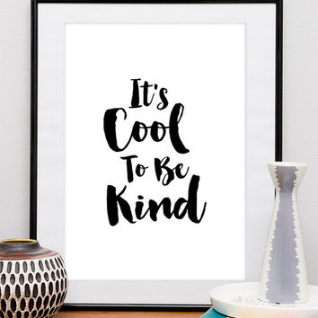 "Home Decor Motivational Printable Quote ""Its Cool to be Kind"" Instant Digital Download Typography Interior Wall Art Print"