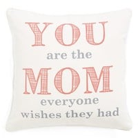 Levtex 'You Are the Mom Everyone Wishes They Had' Pillow