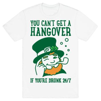 You Can't Get A Hangover If Your Drunk 24/7 T-Shirt