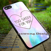 Too Sassy For You Art Galaxy iPhone 6s 6 6s+ 5c 5s Cases Samsung Galaxy s5 s6 Edge+ NOTE 5 4 3 #art dt