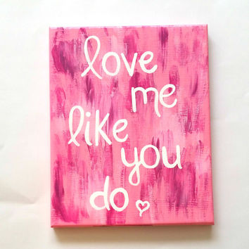 Love me like you do quote acrylic canvas painting for trendy kids room, baby nursery, dorm room, or home decor