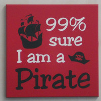 99% Sure I am A Pirate - Red and Black Baby Boy Nursery Pirate Wall Decor Painted Sign with Pirate Ship and Skull Cap