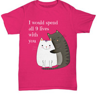 Nine Lives Shirt   I Would Spend All 9 Lives With You T-shirt   Gift For Him/Her   Unisex Tee