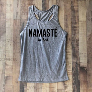 Namaste in Bed Shirt Tank Top Racerback Racer back T Shirt Top – Size S M L