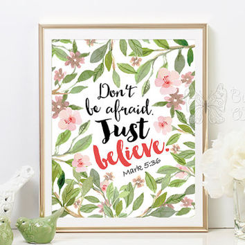 Bible quotes printable art floral Christian Scripture Flower wall decor Just Believe Mark 5:36 Inspirational Bible quote for all gift ideas