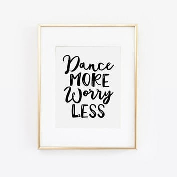 Dance More Worry Less, Dance More, Worry Less, Apartment Decor, Wall Art, Dance Print, Desk Accessories, Printable Quote, Printable Art