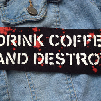 Drink Coffee And Destroy Punk Rock Grunge Sew On Patch