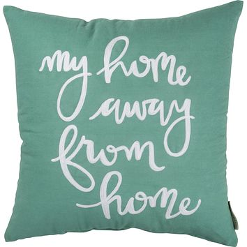 My Home Away From Home   Pillow 16-in