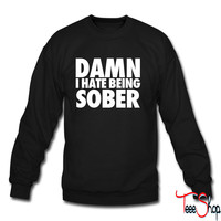 Damn I Hate Being Sober crewneck sweatshirt