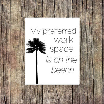 My Prefered Work Space Is On The Beach -Academic Print - Instant Download - Digital Art - Digital Printable - Classroom Art - Desk Art