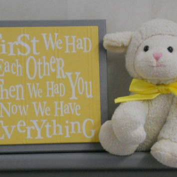 Yellow and Gray Nursery Wall Decor, Grey Wall Sign - First we had each other, Then we had you, Now we have Everything