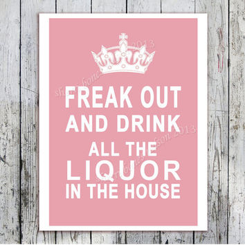 Keep Calm Parody Poster. Freak Out and Drink All the Liquor Wall Sign. Pink Typography Art. Humor, Funny party decoration home Decor