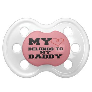 MY HEART BELONGS TO MY DADDY BooginHead PACIFIER