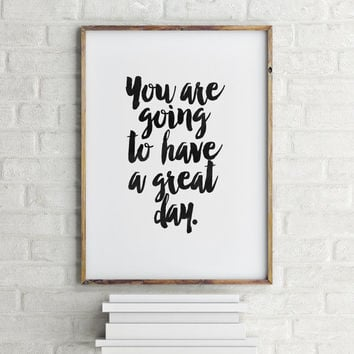 PRINTABLE Art, You Are Going To Have A Great Day,Inspirational Quote,Motivational Quote,Quote Wall Art,Have A nice Day,Good Day,Typography