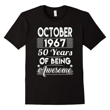 October 1967 50 Years Of Being Awesome Shirt