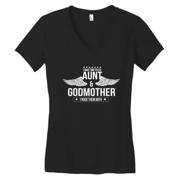 i have two titles aunt and godmother Women's V-Neck T-Shirt