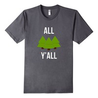 All Tree Y'all T-Shirt - All Y'all Parody Tee - Unisex