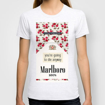 you're going to die anyway T-shirt by Sara Eshak