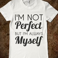 I'M NOT PERFECT BUT I'M ALWAYS MYSELF
