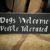 Dogs Welcome, People Tolerated Rustic Sign, Primitive Sign, Country Home Decor, Dog Lover Gift, Dog Lover Sign, Animal Lover, Dog Sign