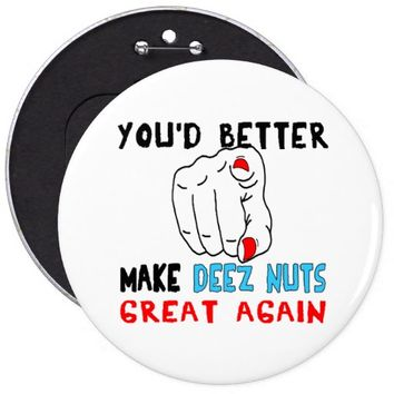 You'd Better Make Deez Nuts Great Again Pinback Button