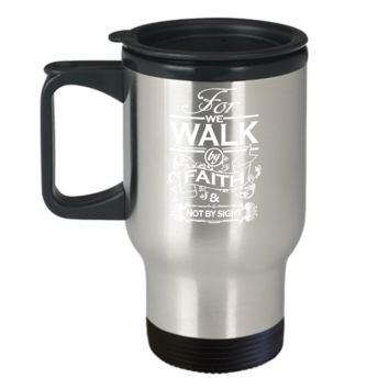 Walk by Faith Not by Sight Travel Mug