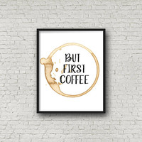 But First Coffee, But First Coffee Sign, PRINTABLE Art, Coffee Lover Gift, But First Coffee Print, Kitchen Art, Coffee Sign, Coffee Print