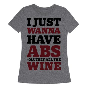 I JUST WANNA HAVE ABS -OLUTELY ALL THE WINE