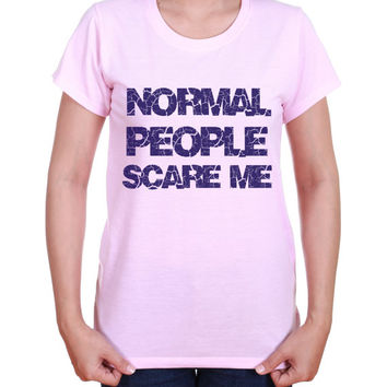 Womens Normal People Scare Me - Ladies Short and Long Sleeve - Odd Shirt - Gothic Shirt - Ladies Funny Tshirt - Gift For Girlfriend 2182