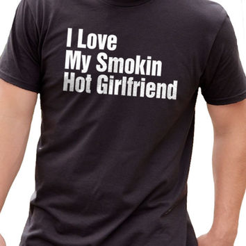 I Love My Smokin Hot Girlfriend Men's T-Shirt
