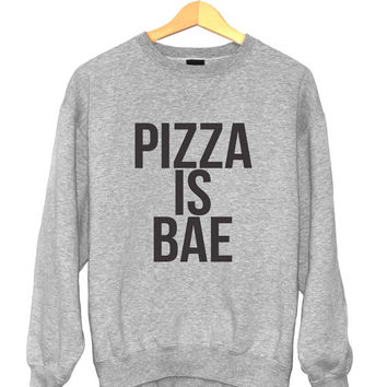 pizza is bae sweatshirt funny slogan saying for womens girls crewneck fresh dope swag tumblr blogger