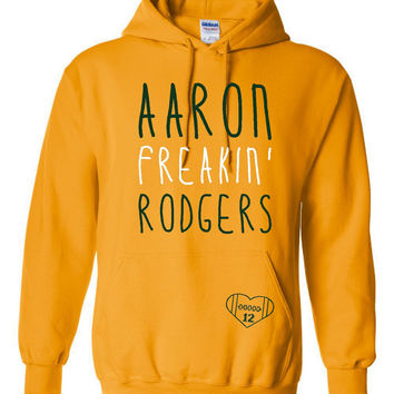 AARON Freakin Rodgers Packers Fan Football Graphic Hoodie Only Here This Exclusive Green Bay Fans Ladies Mens & Youth Packers Gold Hoodie