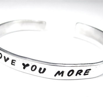 LOVE YOU MORE - Cuff Bracelet, Hand Stamped and Hammered, Aluminum  Message Bracelet, Personalized, Quote Bracelet  Ask a Question