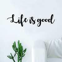 Life is Good v2 Quote Decal Sticker Wall Vinyl Art Home Decor Decoration Teen Inspire Inspirational Motivational Living Room Bedroom