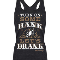 Racerback Tank Top: Turn On Some Hank and Let's Drank